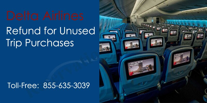 Delta airlines Refund for Unused Trip Purchases