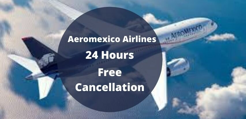 Aeromexico Cancellation Policy
