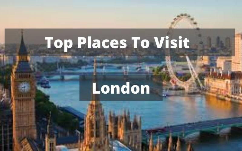 Top Places To Visit In London