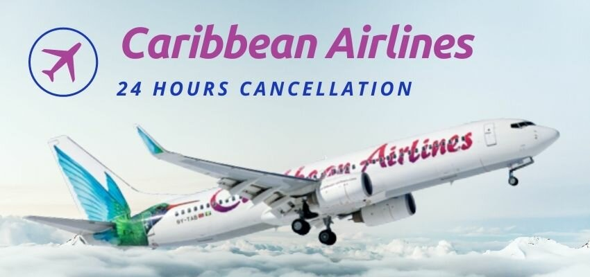 Caribbean Airlines 24 Hours Cancellation